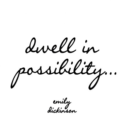 Dwell in Possiblity, emily dickinson