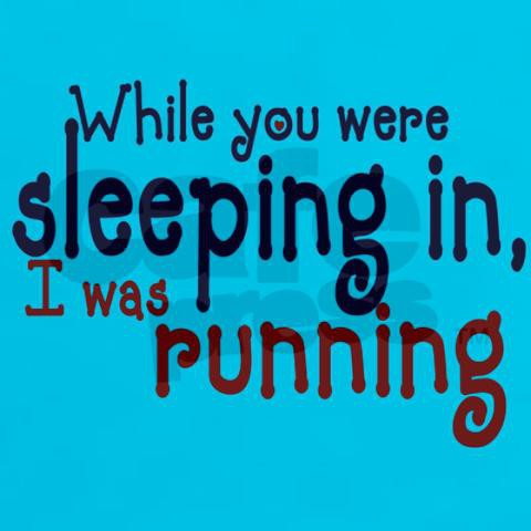 While-you-were-sleeping-in-i-was-running